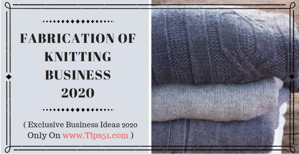 Fabrication Of Knitting Business ~ In Trend 2020
