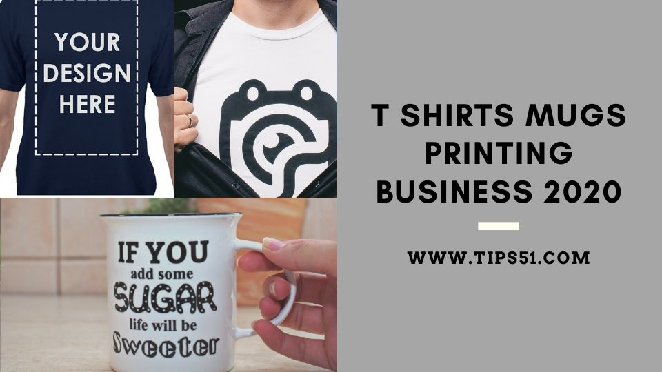 T Shirts Mugs Printing Business 2020