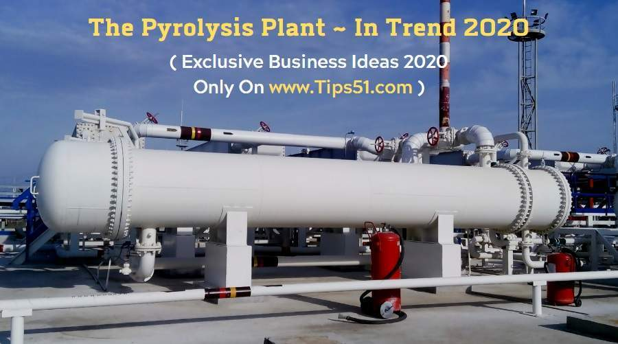 The Pyrolysis Plant ~ In Trend 2020